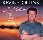 Kevin Collins - I Believe Songs of Faith Hope Love and Inspiration