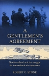 A Gentlemen's Agreement - Newfoundland and the struggle for transatlantic air supremacy- Robert C. Stone