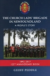 The Church Lads' Brigade in Newfoundland - A People's Story -  1892-2017 - 125th Anniversary Book - Geoff Peddle