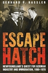 Escape Hatch - Newfoundland's Quest for German Industry & Immigrations, 1950 -1970 - Gerhard P. Bassler
