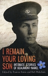I Remain Your Loving Son - Intimate Stories of Beaumont - Hamel - Edited by Frances Ennis and Bob Wakeham
