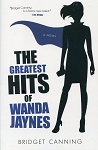The Greatest Hits of Wanda Jaynes - Bridget Canning - A Novel