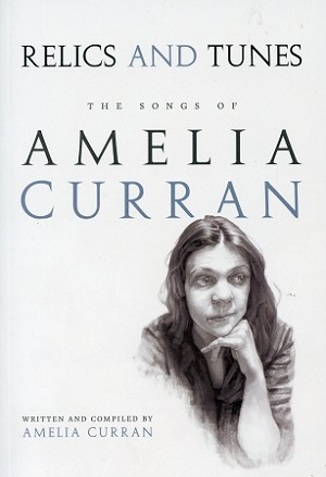 Relics and Tunes - The Songs of Amelia Curran - Written and Compiled By Amelia Curran
