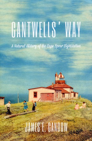 Cantwells' Way: A Natural History Cape Spear Lighthouse - James E. Candow