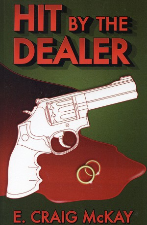 Hit By the Dealer - E. Craig McKay