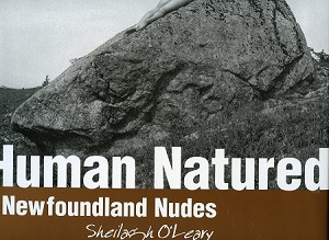 Human Natured  - Newfoundland Nudes - Sheilagh O'Leary - Hard Cover