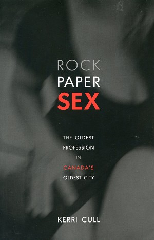 Rock Paper Sex - The Oldest Profession in Canada's Oldest City - Kerri Cull