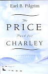 The Price Paid for Charley  - Earl Pilgrim