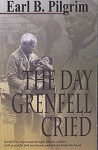 The Day Grenfell Cried - Earl Pilgrim