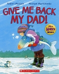 Give me Back My Dad! - Robert Munsch