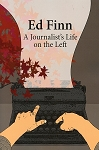A Journalist's Life on the Left - Ed Finn