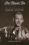 I'm Movin' On - Life and Legacy of Hank Snow - Vernon Oickle
