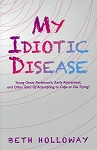 My Idiotic Disease - Beth Holloway
