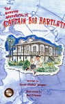 The Amazing Adventures of Captain Bob Bartlett  - Susan Chalker Browne