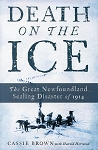 Death on the Ice - The Great Newfoundland Sealing Disaster of 1914 - New Edition
