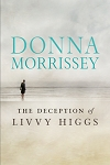 The Deception of Livvy Higgs - Donna Morrissey