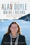Where I Belong - Small Town to Great Big Sea - Alan Doyle