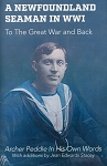 A Newfoundland Seaman in WW1 - To The Great War and Back - Archer Peddle in His Own Words