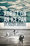 Adrift on an Ice Pan - Sir Wilfred Grenfell - With a forword by Edward Roberts
