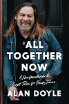 All Together Now: A Newfoundlander's Light Tales for Heavy Times - Alan Doyle