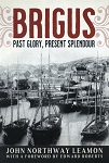 Brigus - Past Glory, Present Splendour - John Northway Leamon - With a Foreword by Edward Roberts