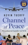 Channel of Peace - Stranded in Gander On 9/11 - Kevin Tuerff