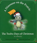 A Dinosaur on the Prairie - The Twelve Days of Christmas in Alberta - Gina Noordhof