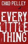 Every Little Thing - Chad Pelley - A Novel
