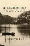 A Fisherman's Tale - Men That Go Down To The Sea In Ships - A Newfoundland Story - Kenneth Ball