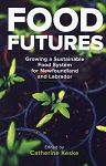 Food Futures - Growing a Sustainable Food System for Newfoundland and Labrador - Edited by Catherine Keske