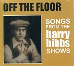 CD -  Off The Floor - Songs From The Harry Hibbs Shows - Harry Hibbs