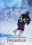 Nitinikiau Innusi - I Keep the Land Alive -Tshaukuesh Elizabeth Penashue