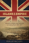 Island in an Empire: Education, Religion, and Social Life in Newfoundland - Phillip McCann