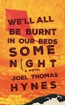 We'll All Be Burnt in our Beds Some Night - Joel Thomas Hynes - A Novel