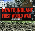 Newfoundland in the First World War - Jenny Higgins -Hard Cover with Pull-outs