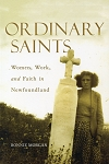 Ordinary Saints - Women, Work, and Faith in Newfoundland - Bonnie Morgan