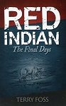 The Red Indian: The Final Days - Terry Foss