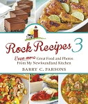 Rock Recipes 3: Even More Great Food and Photos From My Newfoundland Kitchen - Barry C. Parsons