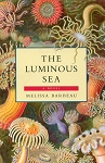 The Luminous Sea - Melissa Barbeau - A Novel