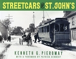 Streetcars of St John`s - Kenneth G. Pieroway - With a Foreword by Patrick Kennedy