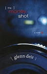 The Money Shot - Glenn Deir - A Novel