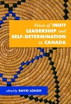 Voices of Inuit Leadership and Self-Determination in Canada - David Lough