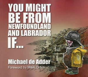 You might be from Newfoundland & Labrador If... - Michael de Adder
