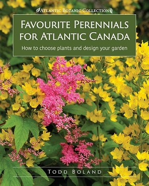Favourite Perennials for Atlantic Canada: How to Choose, Design and Plant - Todd Boland - Hard Cover