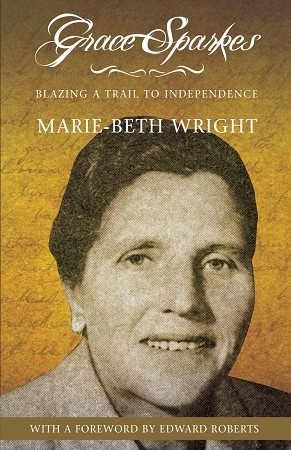 Grace Sparkes - Blazing A Trail To Independence - Marie-Beth Wright