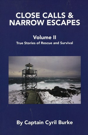 Close Calls & Narrow Escapes - Volume ll - True Stories of Rescue and Survival - Captain Cyril Burke