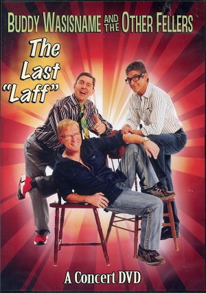 "Buddy Wasisname and the Other Fellers - The Last ""Laff"" A Concert DVD"