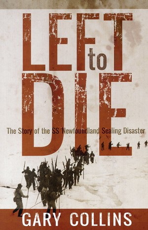 Left to Die - The story of the SS Newfoundland Sealing Disaster - Gary Collins