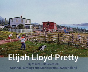 My Visual Self Revealed: Original Paintings and Stories from Newfoundland - Elijah Lloyd Pretty