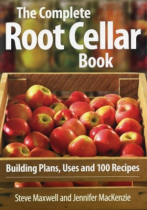 The Complete Root Cellar Book - Building Plans, Uses and 100 Recipes -  Steve Maxwell & Jennifer Mackenzie